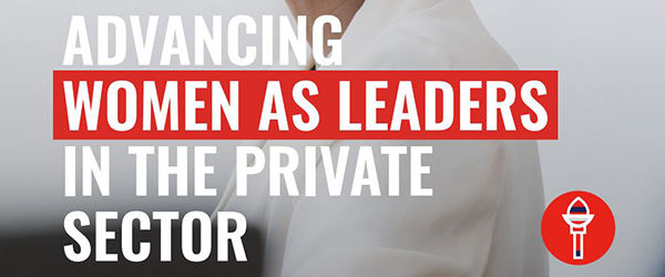 Advancing Women as Leaders in the Private Sector