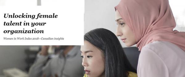 Unlocking Female Talent in Your Organization: Women in Work Index 2018—Canadian insights