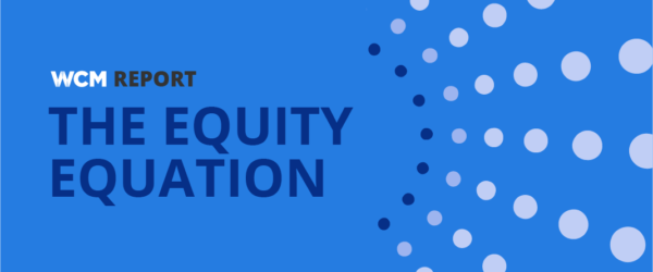 WCM Report | The Equity Equation